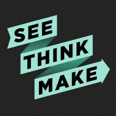 See Think Make